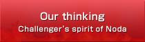 Our thinking. Challenger's spirit of Noda.