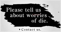 Please tell us about worries of die