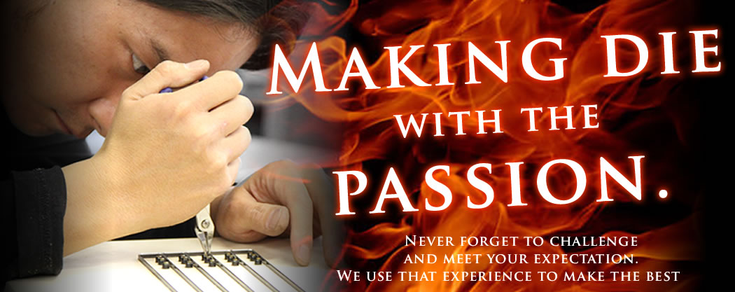 Making die with the passion.
